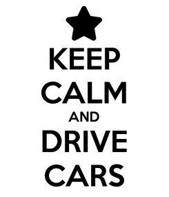 Poster: KEEP CALM AND DRIVE CARS