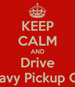 Poster: KEEP CALM AND Drive Chavy Pickup C10