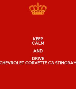 Poster: KEEP CALM AND DRIVE CHEVROLET CORVETTE C3 STINGRAY