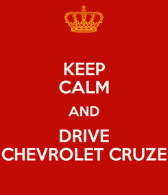 Poster: KEEP CALM AND DRIVE CHEVROLET CRUZE