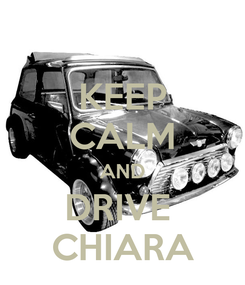 Poster: KEEP CALM AND DRIVE  CHIARA