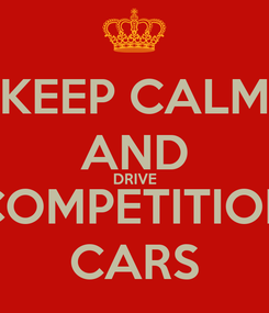 Poster: KEEP CALM AND DRIVE COMPETITION CARS