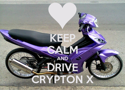 Poster: KEEP CALM AND DRIVE CRYPTON X
