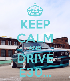 Poster: KEEP CALM AND DRIVE E30...