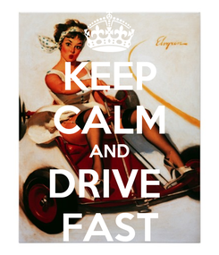 Poster: KEEP CALM AND DRIVE  FAST