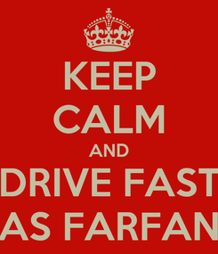 Poster: KEEP CALM AND DRIVE FAST AS FARFAN