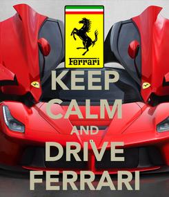 Poster: KEEP CALM AND DRIVE FERRARI