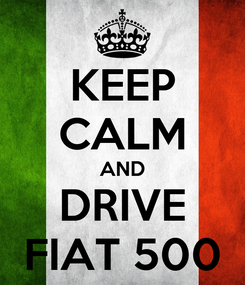 Poster: KEEP CALM AND DRIVE FIAT 500