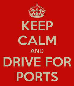 Poster: KEEP CALM AND DRIVE FOR PORTS