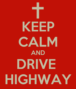 Poster: KEEP CALM AND DRIVE  HIGHWAY