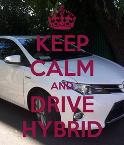 Poster: KEEP CALM AND DRIVE HYBRID