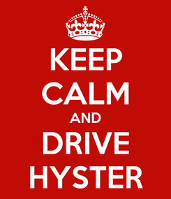 Poster: KEEP CALM AND DRIVE HYSTER