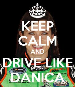 Poster: KEEP CALM AND DRIVE LIKE DANICA