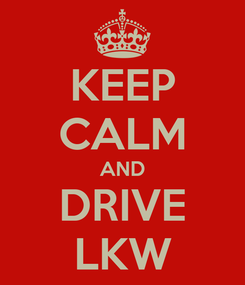 Poster: KEEP CALM AND DRIVE LKW