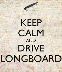 Poster: KEEP CALM AND DRIVE LONGBOARD