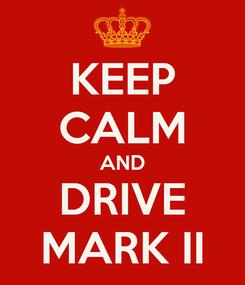 Poster: KEEP CALM AND DRIVE MARK II