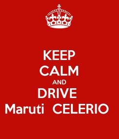 Poster: KEEP CALM AND DRIVE  Maruti  CELERIO