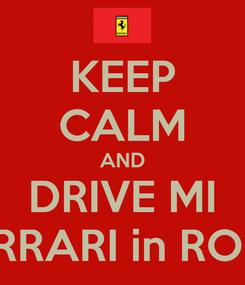 Poster: KEEP CALM AND DRIVE MI FERRARI in ROME
