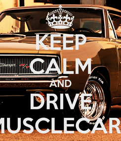 Poster: KEEP CALM AND DRIVE MUSCLECARS