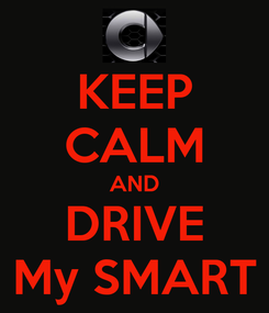 Poster: KEEP CALM AND DRIVE My SMART
