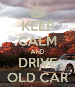 Poster: KEEP CALM AND DRIVE OLD CAR