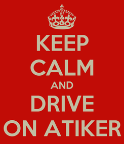 Poster: KEEP CALM AND DRIVE ON ATIKER