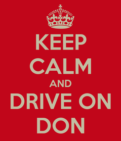 Poster: KEEP CALM AND DRIVE ON DON