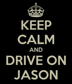 Poster: KEEP CALM AND DRIVE ON JASON