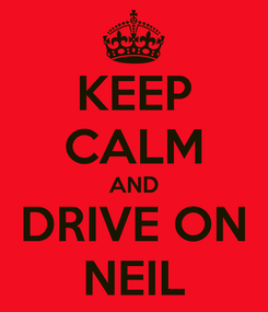 Poster: KEEP CALM AND DRIVE ON NEIL