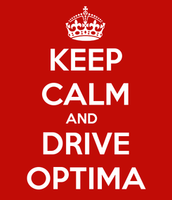 Poster: KEEP CALM AND   DRIVE OPTIMA