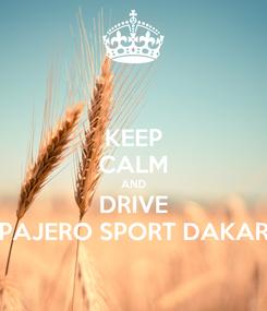 Poster: KEEP CALM AND DRIVE PAJERO SPORT DAKAR