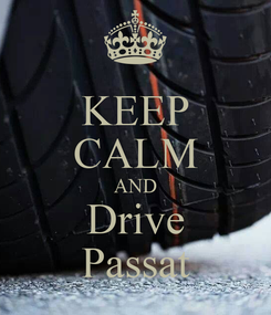 Poster: KEEP CALM AND Drive Passat