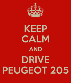Poster: KEEP CALM AND DRIVE PEUGEOT 205