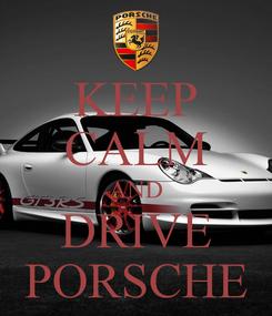 Poster: KEEP CALM AND DRIVE PORSCHE