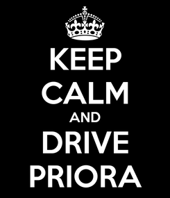 Poster: KEEP CALM AND DRIVE PRIORA