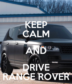 Poster: KEEP CALM AND DRIVE RANGE ROVER