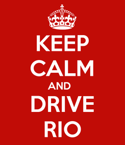 Poster: KEEP CALM AND   DRIVE RIO