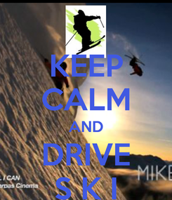 Poster: KEEP CALM AND DRIVE S K I