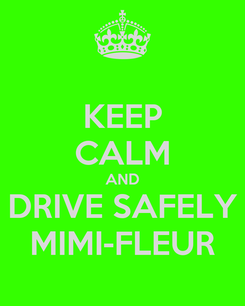 Poster: KEEP CALM AND DRIVE SAFELY MIMI-FLEUR