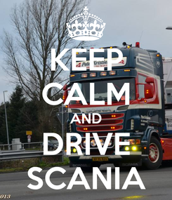 Poster: KEEP CALM AND DRIVE SCANIA