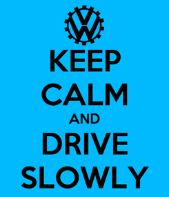 Poster: KEEP CALM AND DRIVE SLOWLY