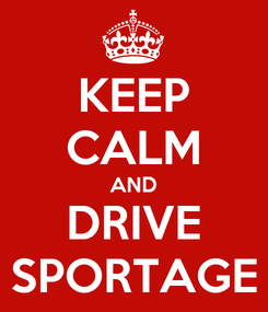 Poster: KEEP CALM AND DRIVE SPORTAGE