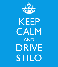 Poster: KEEP CALM AND DRIVE STILO
