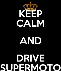 Poster: KEEP CALM AND DRIVE SUPERMOTO