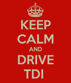 Poster: KEEP CALM AND DRIVE TDI