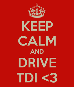 Poster: KEEP CALM AND DRIVE TDI <3