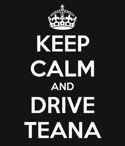 Poster: KEEP CALM AND DRIVE TEANA