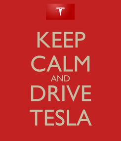 Poster: KEEP CALM AND DRIVE TESLA
