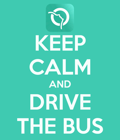 Poster: KEEP CALM AND DRIVE THE BUS