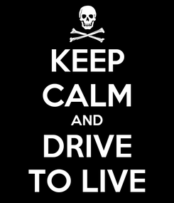 Poster: KEEP CALM AND DRIVE TO LIVE